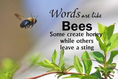 Words are like bees, some create honey, while others leave a sting.  From Grace Filled Hands Blog
