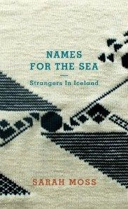 Sarah Moss - Names for the Sea  About a year living abroad in Iceland