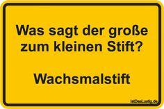 Was sagt der große zum kleinen Stift?  Wachsmalstift ... gefunden auf https://www.istdaslustig.de/spruch/1765 #lustig #sprüche #fun #spass