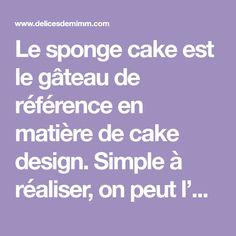 Le sponge cake est le gâteau de référence en matière de cake design. Simple à réaliser, on peut l'aromatiser de multiples façons (vanille,...