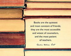 Books are the quietest and most constant of friends; they are the most accessible and wisest of counselors, and the most patient of teachers