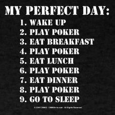 I always want my day to be perfect like this #Perfectday #Eat #Sleep #Play #Poker and #Repeat #Pokerlove #Pokergame #Gamentio