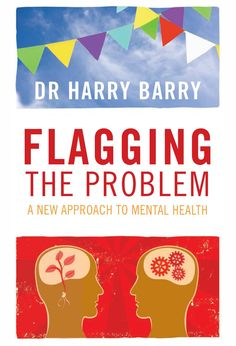 The best-selling first book by Dr Harry Barry, Flagging the Problem: A New Approach to Mental Health uses a new way of identifying and dealing with mental health problems using colour coded flags by a medical doctor with extensive experience in the treatment of mental health issues.