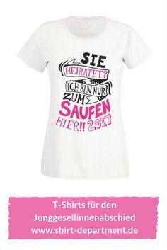 """Damen T-Shirt für die Freundinnen zum #Junggesellenabschied """"Sie heiratet? Ich bin nur zum Saufen hier! 2017"""""""