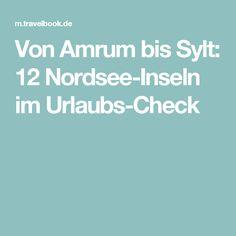 Von Amrum bis Sylt: 12 Nordsee-Inseln im Urlaubs-Check