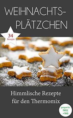 Weihnachtsplätzchen - Himmlische Rezepte für den Thermomix: Geeignet für TM31 und TM5 - http://kostenlose-ebooks.1pic4u.com/2014/11/10/weihnachtsplaetzchen-himmlische-rezepte-fuer-den-thermomix-geeignet-fuer-tm31-und-tm5/