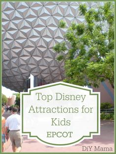 Top Disney Attractions for Kids-EPCOT. Disney vacation planning