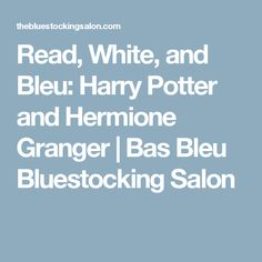 Read, White, and Bleu: Harry Potter and Hermione Granger | Bas Bleu Bluestocking Salon