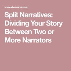 Split Narratives: Dividing Your Story Between Two or More Narrators