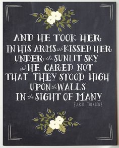 JRR Tolkien Romantic Quote Print LOVE and Romance - prints or quotes for my wedding Life Quotes Love, Quotes To Live By, Me Quotes, Kiss Quotes, Movie Love Quotes, Author Quotes, Sweet Quotes, Crush Quotes, The Words