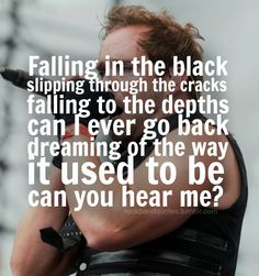 "Lyrics to ""Falling Inside the Black"" by Skillet (Album: Comatose - Skillet Quotes, Skillet Lyrics, Band Quotes, Music Quotes, Music Lyrics, Music Is My Escape, Music Is Life, My Music, Christian Rock Bands"