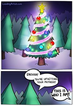 The tree just came out of the closet..