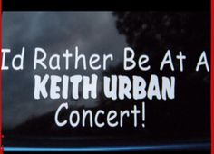 Rather be at a Keith Urban Concert