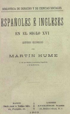 Españoles e ingleses en el siglo XVI (estudios históricos) / Por Martín Hume