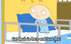 get back in here and love me stewie animated GIF