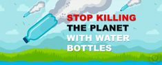 Stop Killing the Planet with Water Bottles [Infographic] — ecogreenlove