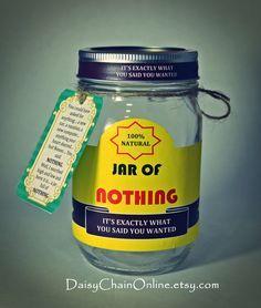 Best Gag Gift - A Jar of Nothing - Funny Gift for Boyfriend, Girlfriend, Gift for Men, Women, Friends - Birthday Gift, Christmas Gift by DaisyChainOnline on Etsy https://www.etsy.com/listing/206693529/best-gag-gift-a-jar-of-nothing-funny