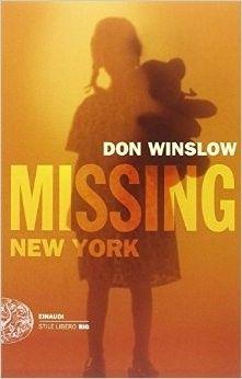 Missing. New York inaugura una nuova serie poliziesca firmata da Don Winslow. Il romanzo, seppur coinvolgente, è però ben lontano dalle sue opere migliori.