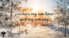 Grief Quotes, I will heal in my own time ... The Compassionate Friends | Providing Grief Support After the Death of a Child, Grandchild or Sibling