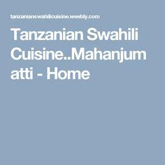 Tanzanian Swahili Cuisine..Mahanjumatti - Home