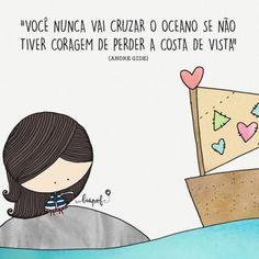 <p></p><p>Você nunca vai cruzar o oceano se não tiver coragem de perder a costa de vista. (Andre Gide) </p>