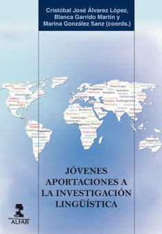 Jóvenes aportaciones a la investigación lingüística / Cristóbal José Álvarez López, Blanca Garrido Martín, Marina González Sanz (coords.). Alfar, 2015
