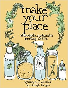 Make Your Place: Affordable, Sustainable Nesting Skills (DIY): Raleigh Briggs: 9780978866563: Amazon.com: Books