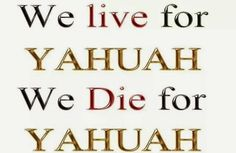 Live and die for Yahuah