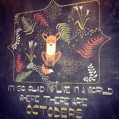 """""""I'm so glad I live in a world where there are Octobers."""" - L.M. Montgomery, Anne of Green Gables. Chalk drawing spotted at Thatcher's Coffee in VanWA."""