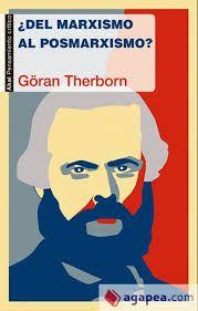 ¿Del Marxismo al posmarxismo? / Göran Therborn ; traducción de Jaime Blasco Castiñeyra. Madrid : Akal, D.L. 2014. http://absysnetweb.bbtk.ull.es/cgi-bin/abnetopac01?TITN=511272