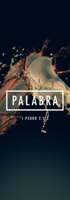 1 Pedro 2:2-3  deseen con ansias la leche pura de la palabra, como niños recién nacidos. Así, por medio de ella, crecerán en su salvación, ahora que han probado lo bueno que es el Señor.