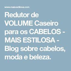 Redutor de VOLUME Caseiro para os CABELOS - MAIS ESTILOSA - Blog sobre cabelos, moda e beleza.