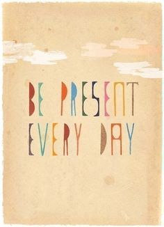 #Words #Thoughts #Quotes Be Present Every Day