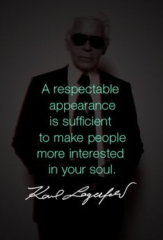 A respectable appearance - Karl Lagerfeld