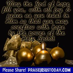 May the God of hope fill you, with all joy & peace as you trust in Him so that you may overflow with hope by the power of the Holy Spirit