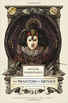 William Shakespeare's The Phantom of Menace: Star Wars Part the First (William Shakespeare's Star Wars): Ian Doescher: 9781594748066: Amazon.com: Books