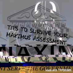 Employment Tips for surviving your Maximus trip (assessment),[post_link},  We've all heard the horror stories about people's encounters with Maximums/Atos, how terminally ill people were declared fit for work only to di...