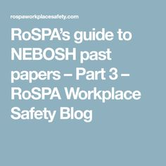 RoSPAs Guide To NEBOSH Past Papers Part 3 RoSPA Workplace Safety Blog