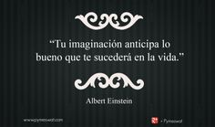 """#Frasedeldía """"Tu imaginación anticipa lo bueno que te sucederá en la vida"""" Albert Einstein #Imaginación #Emprender"""