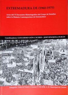EXTREMADURA DE 1960 A 1975.    Actas del VI Encuentro Historiográfico del GEHCEx.