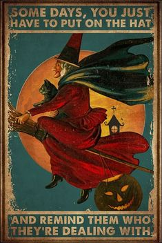 Witch some days you just have to put on the hat and remind them who they're dealing with poster Holidays Halloween, Vintage Halloween, Halloween Crafts, Happy Halloween, Halloween Decorations, Halloween Costumes, Witch Art, Samhain, Illustrations