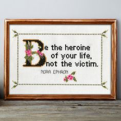 Nora Ephron Quote Cross Stitch Pattern: Be The Heroine Of Your Life, Not The Victim. (Quick Stitch; Instant PDF Download)