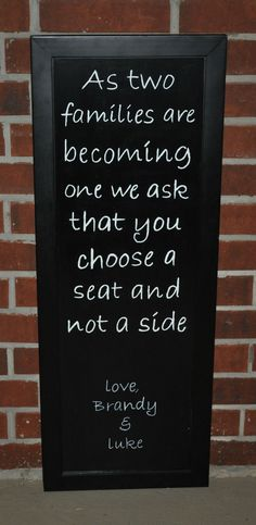 Love This Idea..... people should NOT have to choose a bride or groom side.  Black and white wedding seating sign.