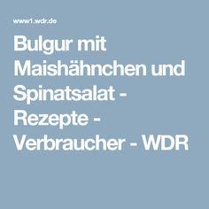 Bulgur mit Maishähnchen und Spinatsalat  - Rezepte - Verbraucher - WDR