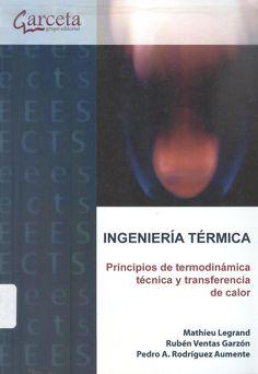 Legrand, Mathieu /Ventas Garzón, Rubén /Rodríguez Aumente, Pedro A. Ingeniería térmica : principios de termodinámica técnica y transferencia de calor 2 ejemplares