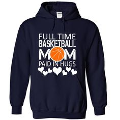 Full time BASKETBALL mom paid in hugs T Shirt, Hoodie, Sweatshirt