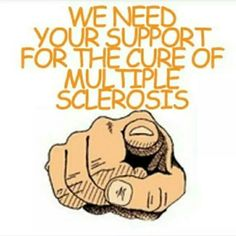 WE NEED YOUR SUPPORT FOR THE CURE OF MULTIPLE SCLEROSIS!