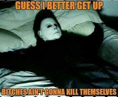Michael Myers just chillin