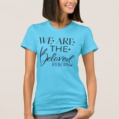 Shop Beloved Reborn We Are Beloved Christian TShirt created by BelovedReborn. Personalize it with photos & text or purchase as is! Wedding Shirts, Bachelorette Party Shirts, Personalized T Shirts, T Shirts With Sayings, Woman Quotes, Shirt Style, Shirt Designs, T Shirts For Women, Womens Fashion