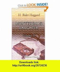 Montezumas Daughter Volume 2 (9780543919601) Henry Rider Haggard , ISBN-10: 0543919609  , ISBN-13: 978-0543919601 ,  , tutorials , pdf , ebook , torrent , downloads , rapidshare , filesonic , hotfile , megaupload , fileserve
